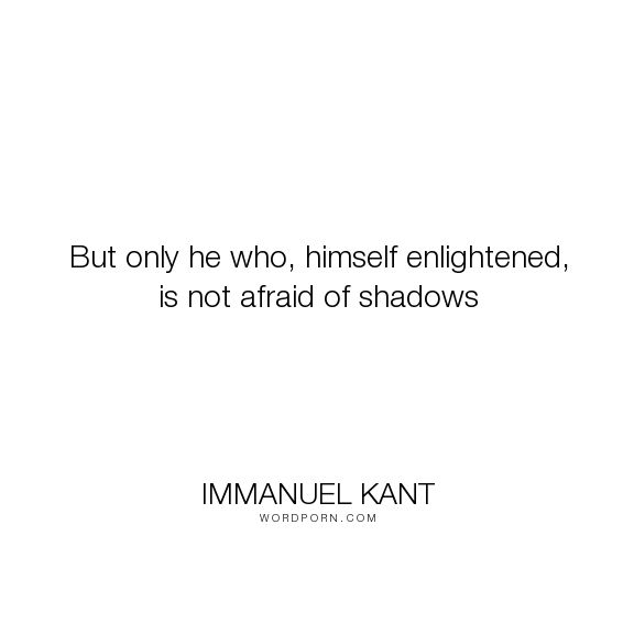 best immanuel kant ethics ideas immanuel kant  immanuel kant but only he who himself enlightened is not afraid of