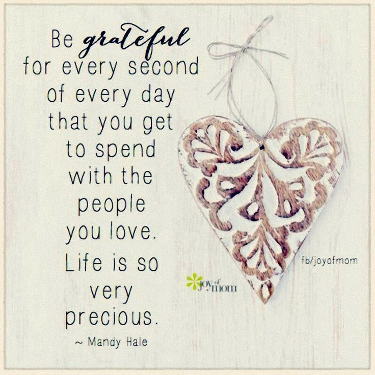 Be Grateful For Every Second Of Every Day That You Get To Spend With The  People You Love. Life Is So Very Precious. ~Mandy Hale How I Miss You All.