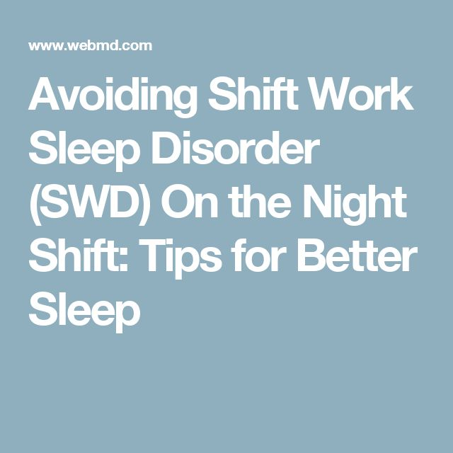 Avoiding Shift Work Sleep Disorder (SWD) On the Night Shift: Tips for Better Sleep