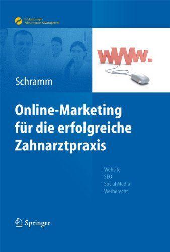 Online-Marketing für die erfolgreiche Zahnarztpraxis (Erfolgskonzepte Zahnarztpraxis & Management) (German Edition) by Alexandra Schramm. $33.83. 184 pages. Publisher: Springer Berlin Heidelberg; 1 edition (May 20, 2012)