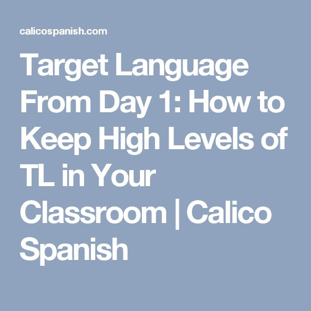 Target Language From Day 1: How to Keep High Levels of TL in Your Classroom | Calico Spanish