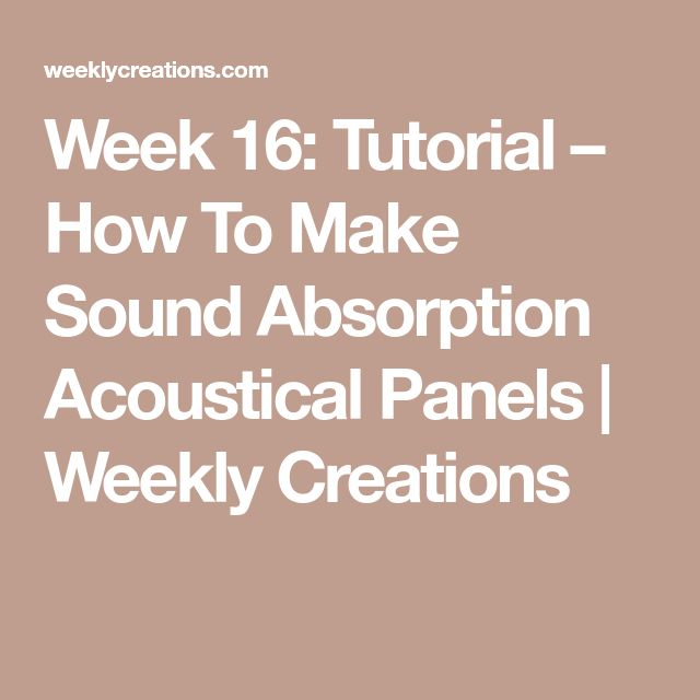 Week 16: Tutorial – How To Make Sound Absorption Acoustical Panels | Weekly Creations
