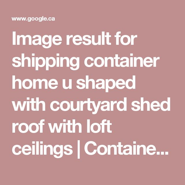 Image result for shipping container home u shaped with courtyard shed roof with loft ceilings | Container style beach homes | Pinterest | Sök, Fraktcontainrar …