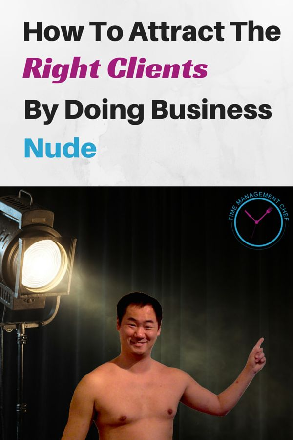 How To Attract The Right Clients By Doing Business Nude