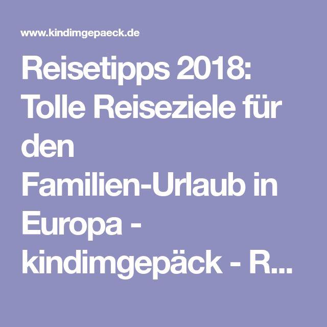 Reisetipps 2018: Tolle Reiseziele für den Familien-Urlaub in Europa - kindimgepäck - Reiseblog