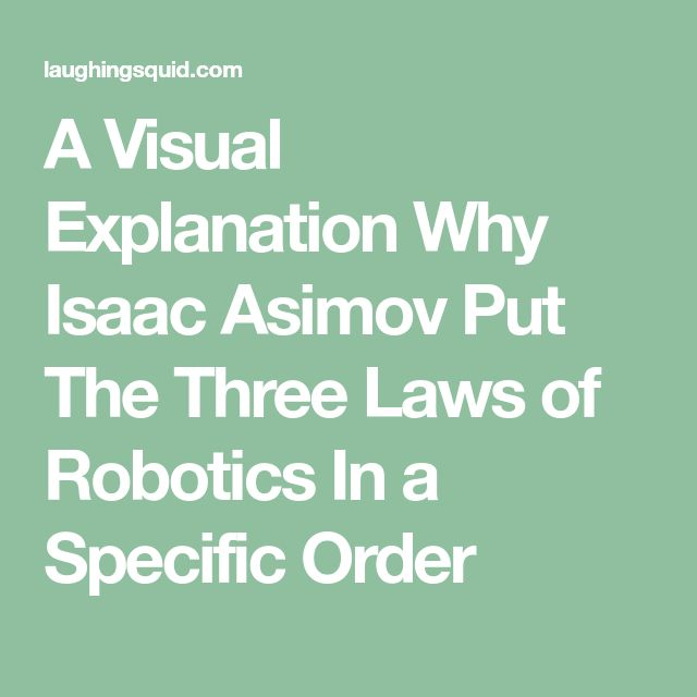 A Visual Explanation Why Isaac Asimov Put The Three Laws of Robotics In a Specific Order