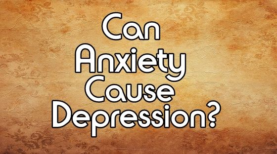 One of the most common questions anxiety sufferers ask, Can Anxiety Cause Depression?