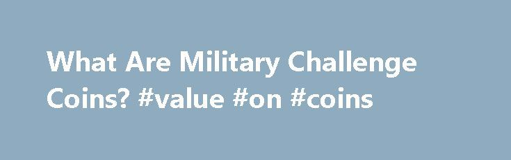 """What Are Military Challenge Coins? #value #on #coins http://coin.remmont.com/what-are-military-challenge-coins-value-on-coins/  #military coins # Military Challenge Coins Updated September 18, 2016 Many readers may not even know what a """"challenge coin """" is, or how they are used within the modern-day military ranks. but their use is highly prevalent in many arenas. Members of the US Armed Forces have a long-standing tradition of carrying such coinsRead More"""