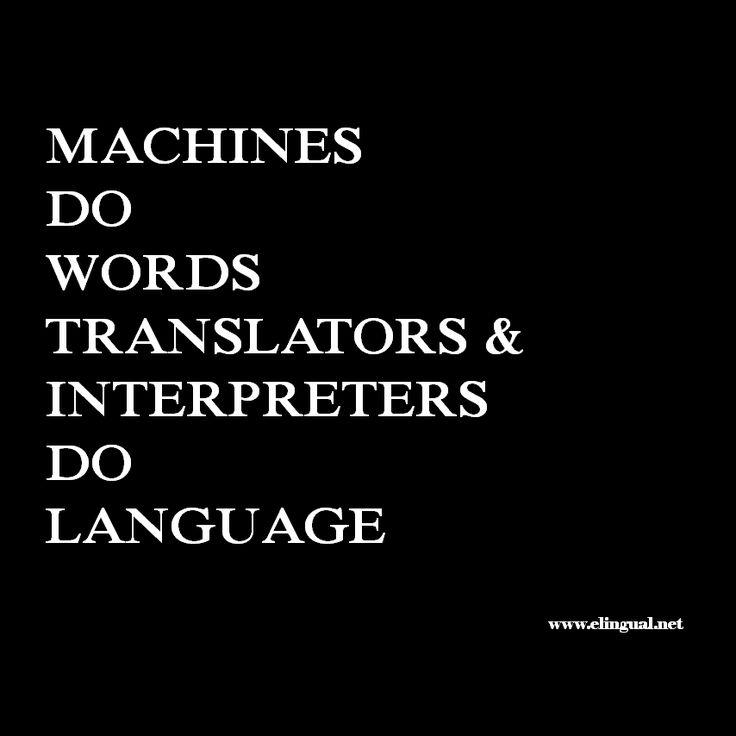 Machines Do Words Translators and Interpreters Do Language | Translation and Interpretation Quote | www.elingual.net