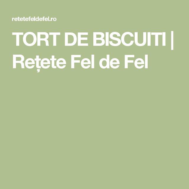 TORT DE BISCUITI | Rețete Fel de Fel