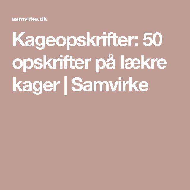 Kageopskrifter: 50 opskrifter på lækre kager   Samvirke