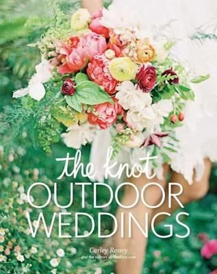 The Knot Outdoor Weddings by Carley Roney | Angus & Robertson Bookworld | Books - 9780804186032