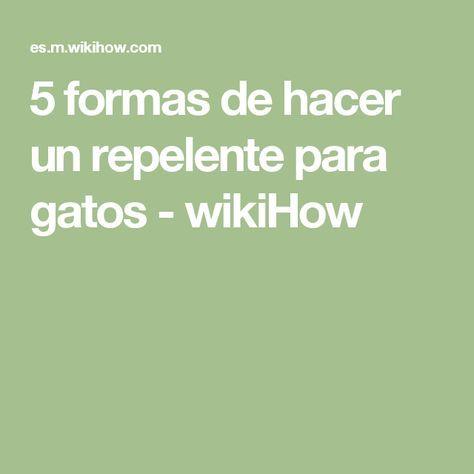5 formas de hacer un repelente para gatos - wikiHow