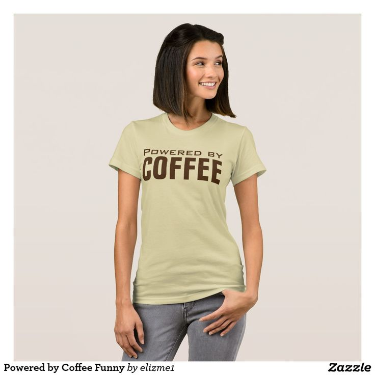Powered by Coffee funny tshirt  you can customize with a name on the back for a unique gift. Also available for men from Zazzle.