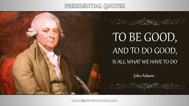 "Inspirational quote by John Adams ""To be good, and to do good, is all what we have to do."" @PositiveSaurus #JohnAdams #PresidentialQuotes #PositiveWords #PositiveSaurus #QuoteSaurus"