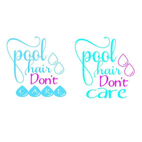 SVG -  Pool Hair Dont Care - Pool Hair - Summer - Vacation - Pool - Swimming - Hair Dont Care - Swimming Shirt - Pool Party - Cricut