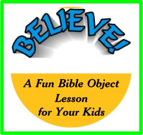 BELIEVE! – A Fun Bible Object Lesson for Your Kids
