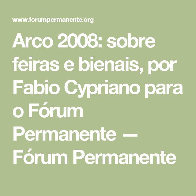 Arco 2008: sobre feiras e bienais, por Fabio Cypriano para o Fórum Permanente — Fórum Permanente