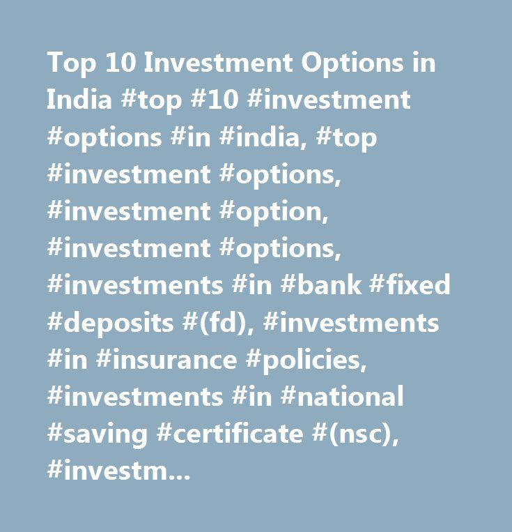Top 10 Investment Options in India #top #10 #investment #options #in #india, #top #investment #options, #investment #option, #investment #options, #investments #in #bank #fixed #deposits #(fd), #investments #in #insurance #policies, #investments #in #national #saving #certificate #(nsc), #investments #in #public #provident #fund #(ppf), #investments #in #stock #market, #investments #in #mutual #funds, #investments #in #gold #deposit #scheme, #investments #in #real #estate, #investments #in…