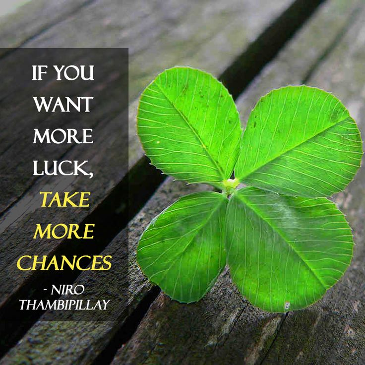 Would you like to get lucky more often? Then its time you took more chances. Luck rarely favours the person who sits around waiting for her to visit. She's more likely to pay a visit to the person who is working hard to make their dreams come true! I know this is something I struggle with. I often wish luck would just tap me on the shoulder and make my dreams come true. But over time I've come to realise that fortune favours the brave. So take more chances!