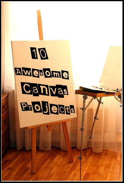 10 awesome canvas projects. You do not need to know how to paint to make these!