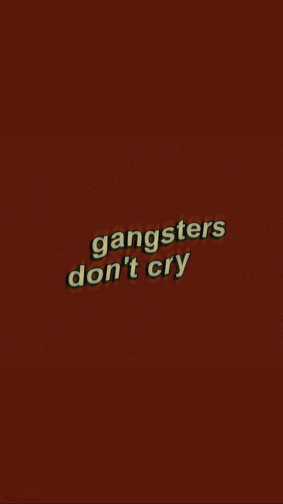 gangsters don't cry wallpaper iphone tumblr aesthetic hiphop captions