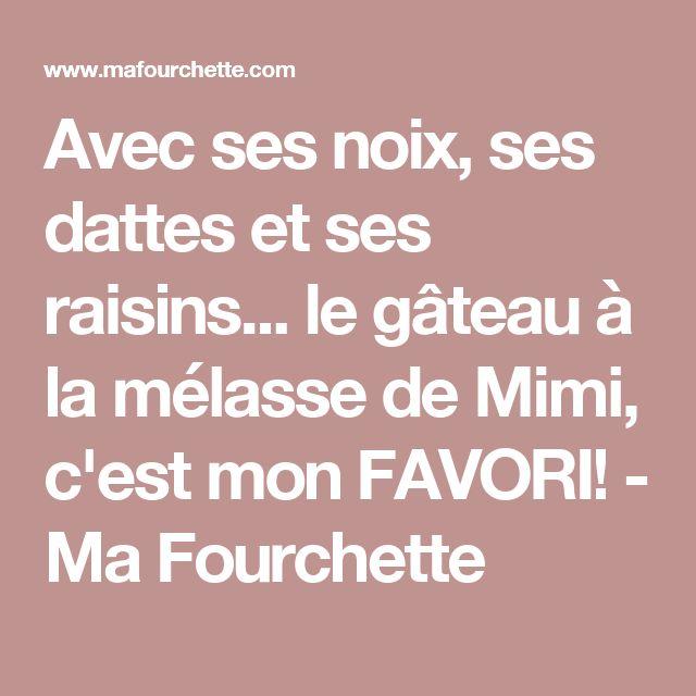 Avec ses noix, ses dattes et ses raisins... le gâteau à la mélasse de Mimi, c'est mon FAVORI! - Ma Fourchette