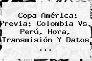 http://tecnoautos.com/wp-content/uploads/imagenes/tendencias/thumbs/copa-america-previa-colombia-vs-peru-hora-transmision-y-datos.jpg Partido Colombia Peru. Copa América: Previa: Colombia vs. Perú, hora, transmisión y datos ..., Enlaces, Imágenes, Videos y Tweets - http://tecnoautos.com/actualidad/partido-colombia-peru-copa-america-previa-colombia-vs-peru-hora-transmision-y-datos/
