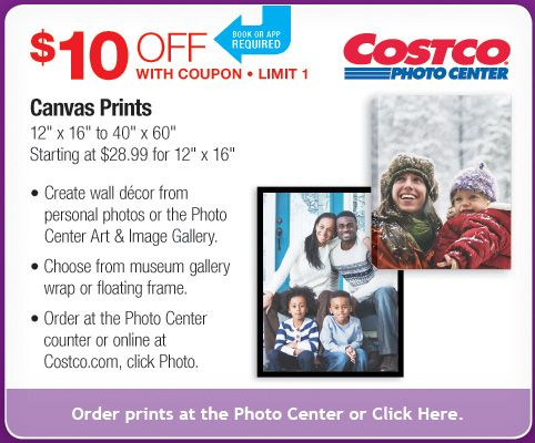"Costco Photo Center. Book or app required. $10 OFF With Coupon. LIMIT 1. Canvas Prints 12"" x 16"" to 40"" x 60"" Starting at $28.99 for 12"" x 16"" Create wall décor from personal photos or the Photo Center Art & Image Gallery. Choose from museum gallery wrap or floating frame. Order at the Photo Center counter or online at Costco.com, click Photo. Order prints at the Photo Center or Click Here."