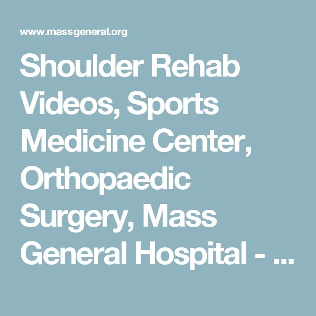 Shoulder Rehab Videos, Sports Medicine Center, Orthopaedic Surgery, Mass General Hospital - Massachusetts General Hospital, Boston, MA