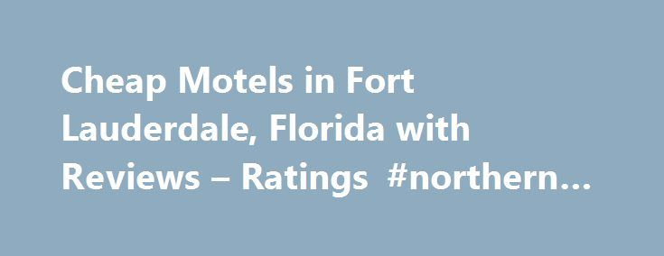 Cheap Motels in Fort Lauderdale, Florida with Reviews – Ratings #northern #virginia #hospice http://hotel.remmont.com/cheap-motels-in-fort-lauderdale-florida-with-reviews-ratings-northern-virginia-hospice/  #motels in fort lauderdale # Fort Lauderdale Cheap Motels Serving the Fort Lauderdale area. 1. Marriott's BeachPlace Towers 21 S Fort Lauderdale Beach Blvd, Fort Lauderdale, FL 2.46 mi Hotels, Wedding Chapels Ceremonies, Lodging, Conference Centers, Resorts, Wedding Reception Locations…