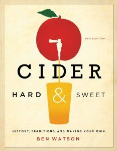 Cider, Hard and Sweet: History, Traditions, and Making Your Own (Third Edition) - Ben Watson