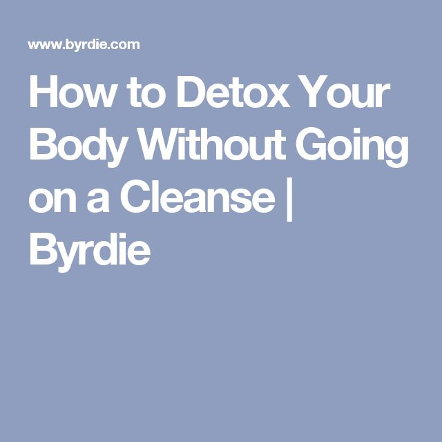 How to Detox Your Body Without Going on a Cleanse | Byrdie
