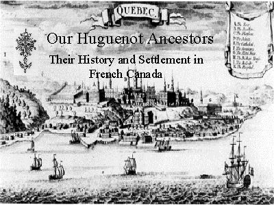 The Huguenot presence in New-France was quite larger then we have been told and that they had played an important part in the discovery and colonization of America.