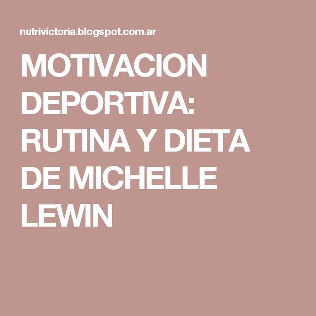 MOTIVACION DEPORTIVA:  RUTINA Y DIETA  DE MICHELLE LEWIN