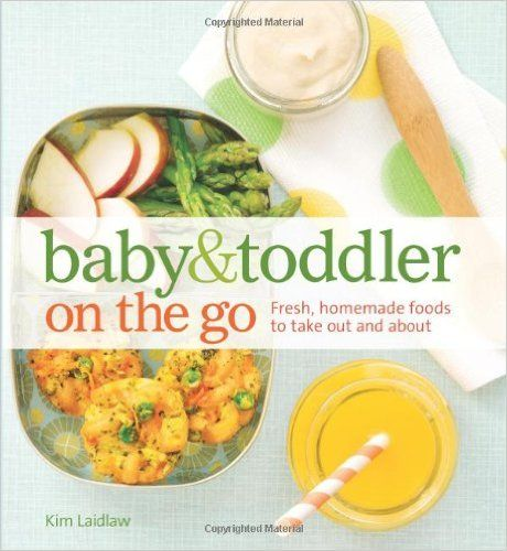 7 best books images on pinterest baby toddler baby foods and baby and toddler on the go cookbook fresh homemade foods to take out and forumfinder Choice Image