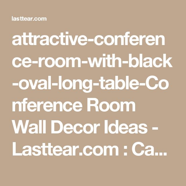 attractive-conference-room-with-black-oval-long-table-Conference Room Wall Decor Ideas - Lasttear.com : Caplex Home