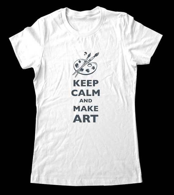 Keep Calm and Make Art T-Shirt - Printed on Soft Cotton T-Shirts for Women and Men/Unisex