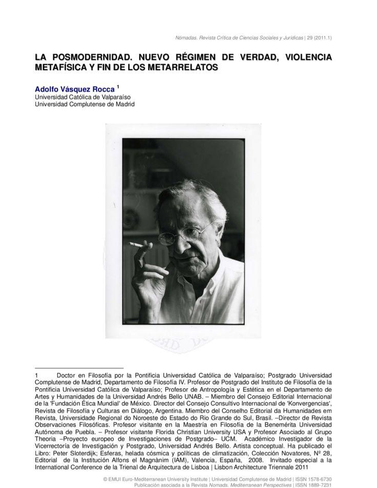 """Vásquez Rocca, Adolfo, """"La Posmodernidad. Nuevo régimen de verdad, violencia metafísica y fin de los metarrelatos"""", En NÓMADAS, Revista Crítica de Ciencias Sociales y Jurídicas - Universidad Complutense de Madrid, NÓMADAS. 29   Enero-Junio, 2011 (I), pp. 285-300 http://www.ucm.es/info/nomadas/29/avrocca.pdf"""