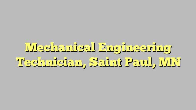 Mechanical Engineering Technician, Saint Paul, MN