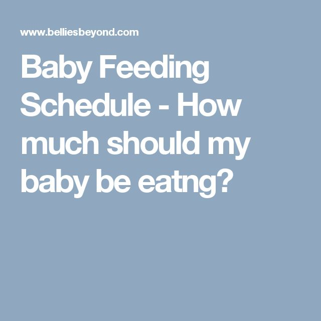 Baby Feeding Schedule - How much should my baby be eatng?