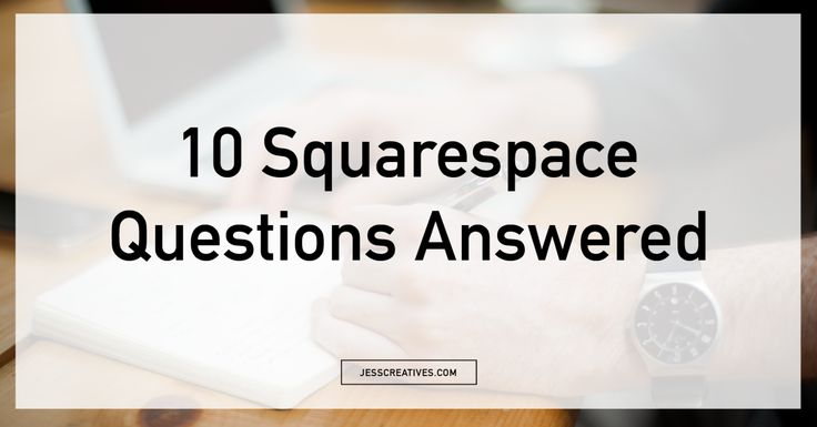 10 Squarespace Questions Answered - Jess Creatives