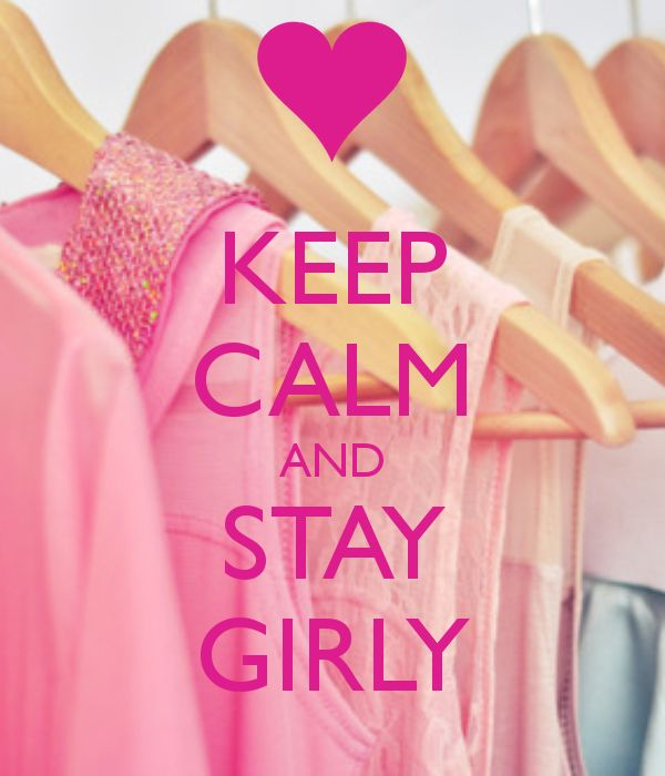 KEEP CALM AND STAY GIRLY