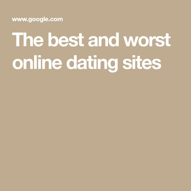 The best and worst online dating sites