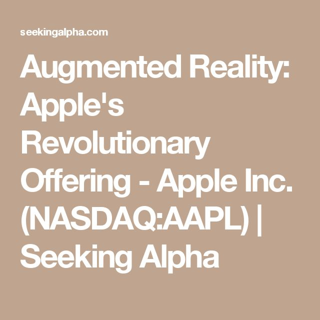 Augmented Reality: Apple's Revolutionary Offering - Apple Inc. (NASDAQ:AAPL) | Seeking Alpha