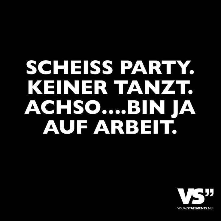 Scheiss Party. Keiner tanzt. Achso....Bin ja auf Arbeit. - VISUAL STATEMENTS®