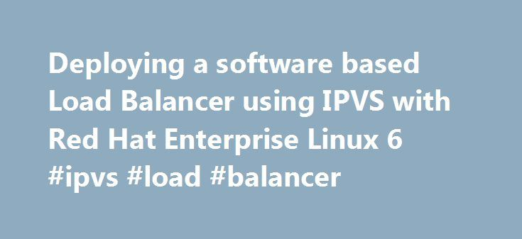 Deploying a software based Load Balancer using IPVS with Red Hat Enterprise Linux 6 #ipvs #load #balancer http://swaziland.remmont.com/deploying-a-software-based-load-balancer-using-ipvs-with-red-hat-enterprise-linux-6-ipvs-load-balancer/  # Deploying a software based Load Balancer using IPVS with Red Hat Enterprise Linux 6 From time to time, you may have a requirement for looking into or even deploying a Load Balancing solution which will allow you to scale your platform to a larger…