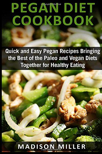 Pegan Diet  Cookbook: Quick and Easy Pegan Recipes  Bringing the Best of  the Paleo and Vegan  Diets Together  for Healthy Eating by Madison Miller https://www.amazon.ca/dp/1518639216/ref=cm_sw_r_pi_dp_NEN9wbHG6DWYT