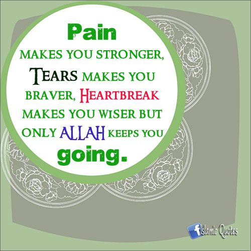 Be strong! Allah is with you.