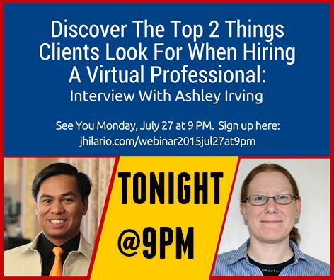How Can You Easily Get A Gig? Know What Clients Are Looking Form smile emoticon Discover The Top 2 Things Clients Look For When Hiring A Virtual Professional: Interview With Ashley Irving See You July 27, 9 PM Sign up here: http://jhilario.com/webinar2015jul27at9pm